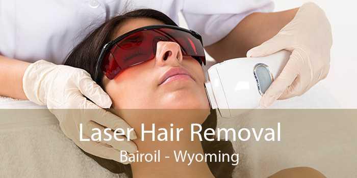 Laser Hair Removal Bairoil - Wyoming