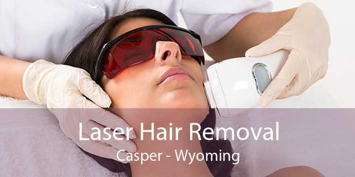 Laser Hair Removal Casper - Wyoming