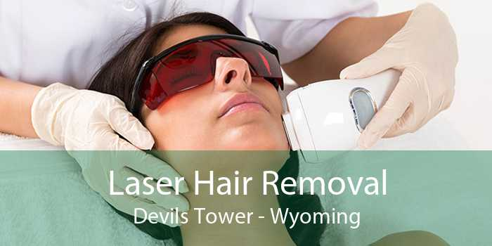 Laser Hair Removal Devils Tower - Wyoming