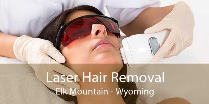 Laser Hair Removal Elk Mountain - Wyoming