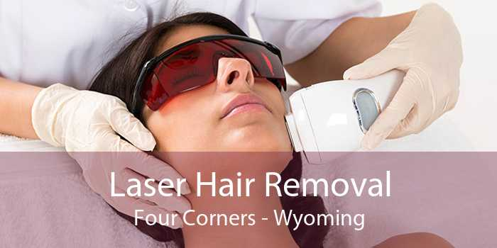 Laser Hair Removal Four Corners - Wyoming