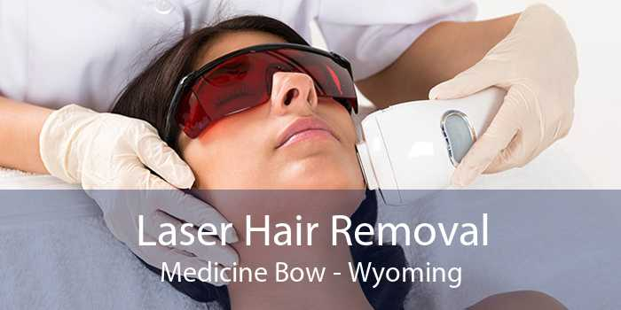 Laser Hair Removal Medicine Bow - Wyoming