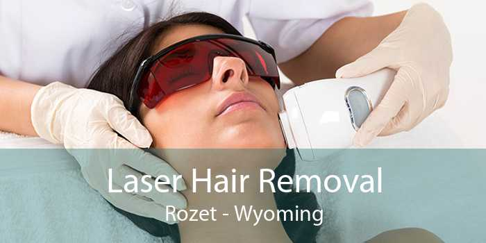 Laser Hair Removal Rozet - Wyoming