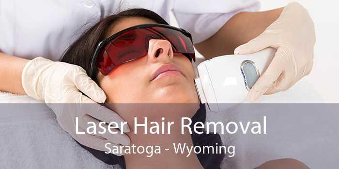 Laser Hair Removal Saratoga - Wyoming