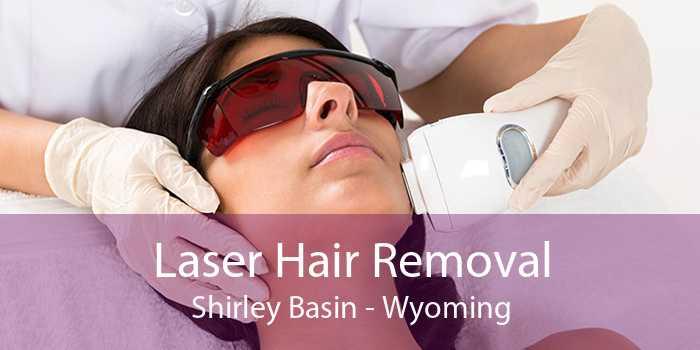 Laser Hair Removal Shirley Basin - Wyoming