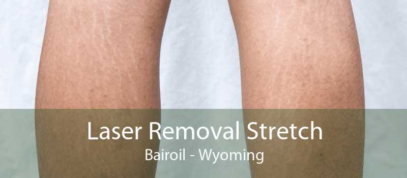 Laser Removal Stretch Bairoil - Wyoming
