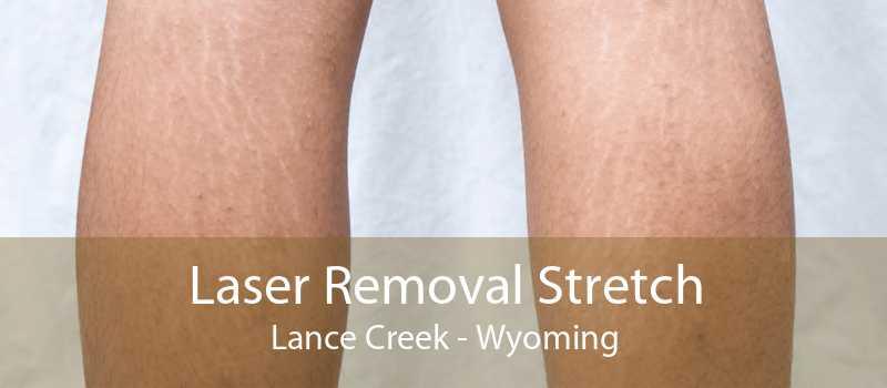 Laser Removal Stretch Lance Creek - Wyoming
